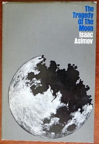 The tragedy of the moon: Asimov, Isaac