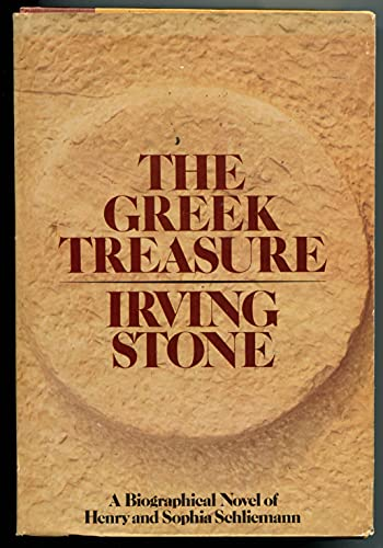 The Greek Treasure: A Biographical Novel of Henry and Sophia Schliemann: Stone, Irving.