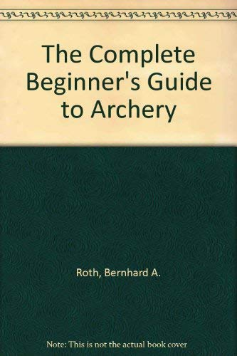 9780385073448: The Complete Beginner's Guide to Archery