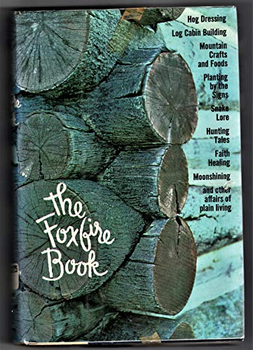 9780385073509: The Foxfire Book: Hog Dressing, Log Cabin Building, Mountain Crafts and Foods, Planting by the Signs, Snake Lore, Hunting Tales, Faith Healing, Moon