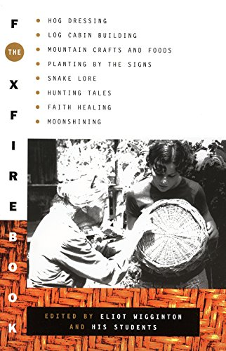 9780385073530: The Foxfire Book: Hog Dressing, Log Cabin Building, Mountain Crafts and Foods, Planting by the Signs, Snake Lore, Hunting Tales, Faith Healing, Moonshining, and Other Affairs of Plain Living