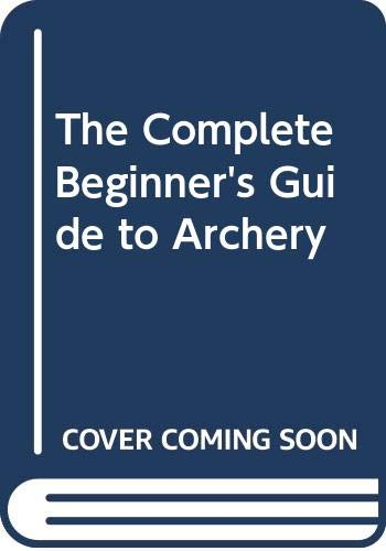 9780385073561: The Complete Beginner's Guide to Archery