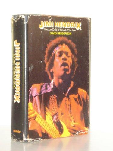 Jimi Hendrix: Voodoo Child of the Aquarian Age: Henderson, David