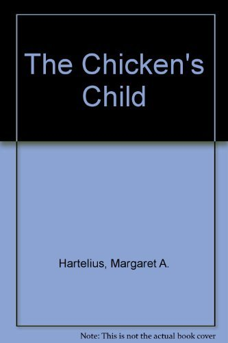 The Chicken's Child: Hartelius, Margaret A.