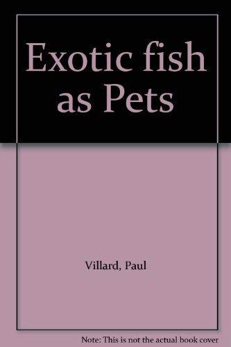 Exotic Fish as Pets: Villiard, Paul