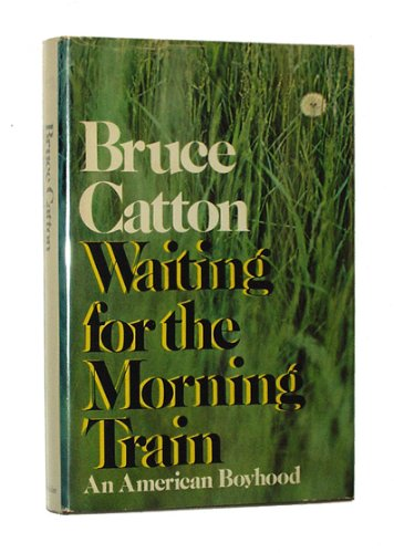 WAITING FOR THE MORNING TRAIN: AN AMERICAN: Catton, Bruce