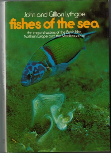 Fishes of the sea: The coastal waters of the British Isles, northern Europe and the Mediterranean: ...