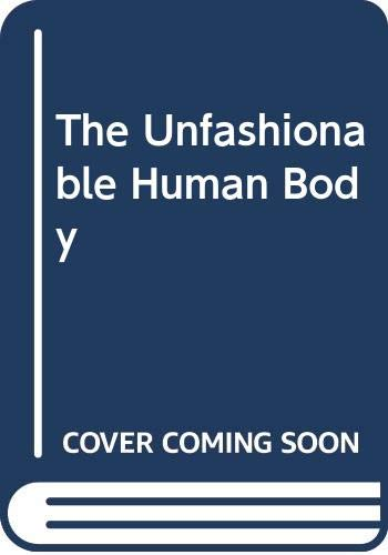 9780385078184: The Unfashionable Human Body