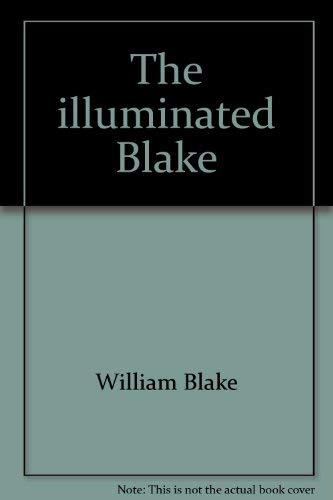 The illuminated Blake: All of William Blake's: Blake, William