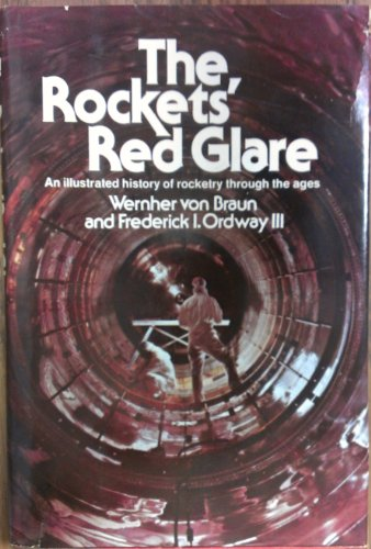 The Rockets' Red Glare: An Illustrated History: Wernher von Braun,