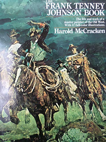 The Frank Tenney Johnson Book A Master Painter of the Old West: McCracken, Harold