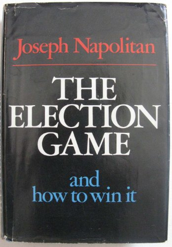 9780385078764: The Election Game and How to Win It