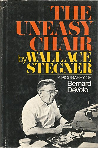 The uneasy chair;: A biography of Bernard DeVoto: Wallace Earle Stegner