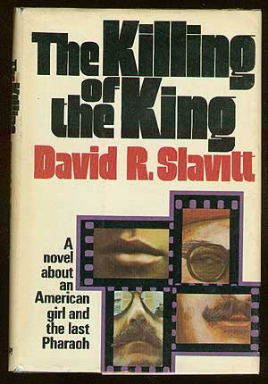 The Killing of the King: A Novel About an American Girl and the Last Pharaoh: Slavitt, David R.
