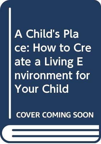 A Child's Place: How to Create a Living Environment for Your Child (9780385079396) by Alexandra Stoddard
