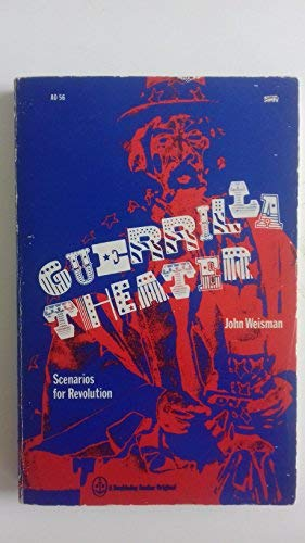 Guerrilla Theater : Scenarios for Revolution [Guerilla Theatre]: Weisman, John