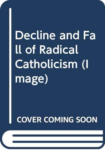 9780385080767: Decline and Fall of Radical Catholicism (Image)