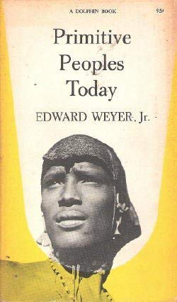 Primitive Peoples Today: Weyer, Edward