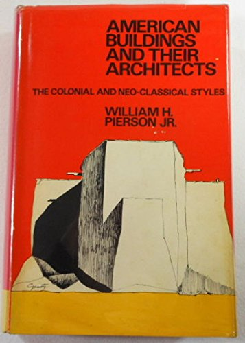 American Buildings and Their Architects: The Colonial and Neoclassical Styles.: Pierson, Jr., ...