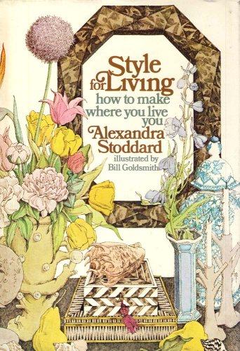 Style for living: How to Make Where You Live You (9780385082525) by Alexandra Stoddard