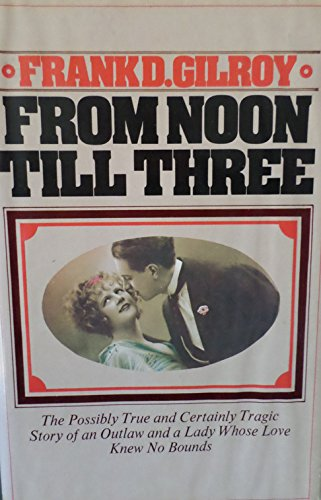 From noon till three;: The possibly true: Gilroy, Frank Daniel