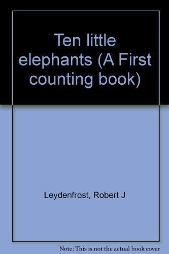 Ten little elephants (A First counting book): Robert J Leydenfrost