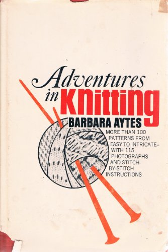 9780385084048: Adventures in Knitting: More Than 100 Patterns, From Easy to Intricate