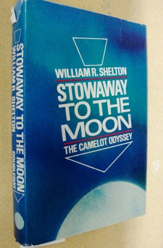 Stowaway to the moon;: The Camelot odyssey: Shelton, William Roy