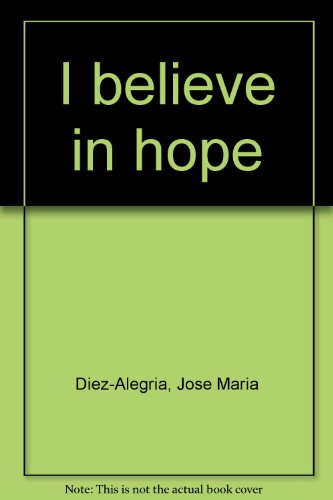 I believe in hope: Diez-Alegria, Jose Maria