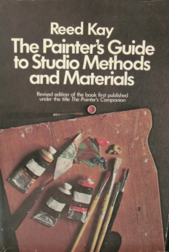 The Painter's Guide to Studio Methods and Materials: Kay, Reed