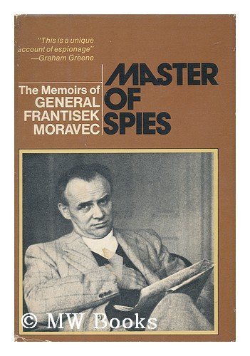 Master of spies: The memoirs of General Frantisek Moravec: Moravec, Frantisek