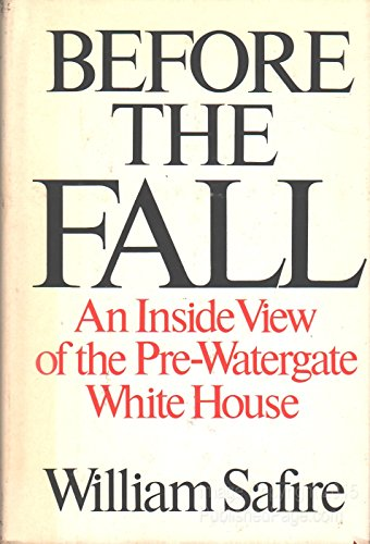 BEFORE THE FALL: An inside view of the pre-Watergate White House: Safire, William