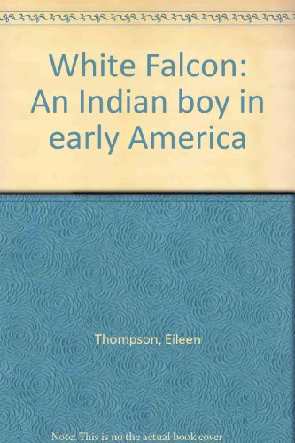 9780385086516: White Falcon: An Indian boy in early America
