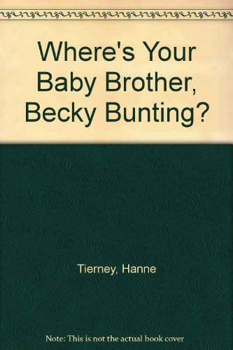 Where's Your Baby Brother, Becky Bunting?: Tierney, Hanne