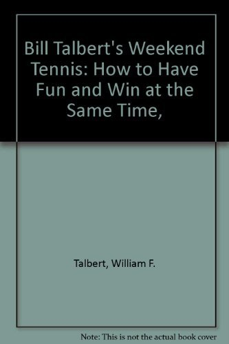 9780385087711: Bill Talbert's Weekend Tennis: How to Have Fun and Win at the Same Time,