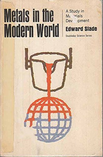 Metals in the Modern World: A Study in Materials Development.: Edward. Slade