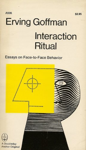 interaction ritual essays on face-to-face behavior doubleday 1967 The figure suggests, first, that the relationship with the original poster of an object may have an impact on likes: we are more prone goffman erving 1967 interaction ritual essays on face to face behavior to like a post by a close.
