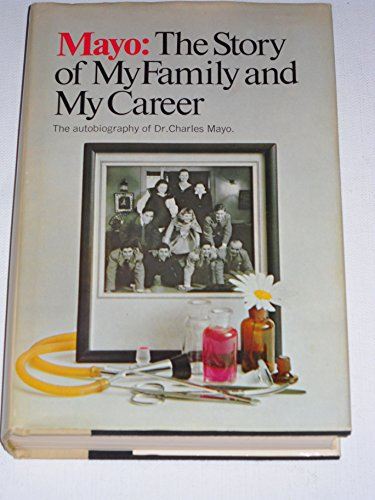 Mayo: The Story of My Family and: Mayo, Charles W.