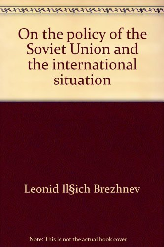 On the Policy of the Soviet Union and the International Situation (0385088760) by Leonid Brezhnev; Leonid Ilich Brezhnev