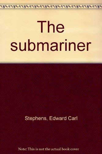 The Submariner: Stephens, Edward Carl