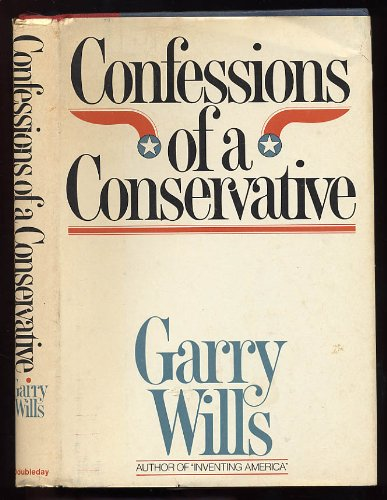 Confessions of a Conservative (9780385089777) by Garry Wills