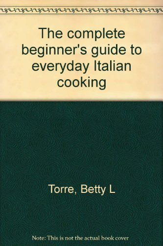 9780385089814: The complete beginner's guide to everyday Italian cooking