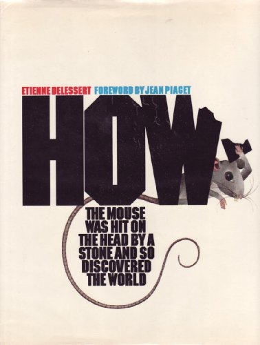 How the Mouse Was Hit on the Head by a Stone and So Discovered the World: Etienne Delessert