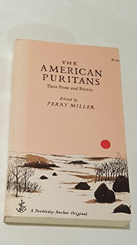 The American Puritans: Their Prose and Poetry: Perry Miller