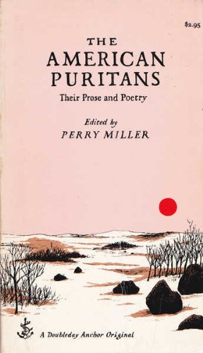 The American Puritans: Their Prose and Poetry: Miller, Perry