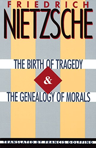 the birth of tragedy the genealogy of morals by friedrich