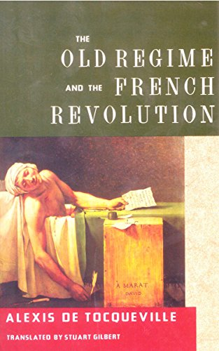 The Old Regime and the French Revolution: Tocqueville, Alexis de;