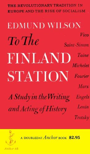 To the Finland Station: A Study in the Writing and Acting of History (A Doubleday Anchor Book)