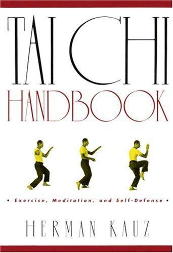 Tai Chi Handbook. Exercise, meditation and self-defense: Kauz, Herman