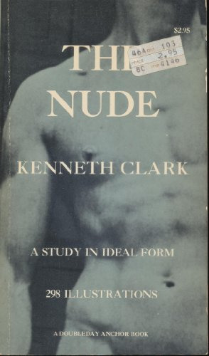 9780385093880: The Nude: A Study in Ideal Form